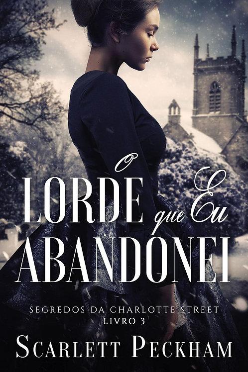 O Lorde Que Eu Abandonei – Segredos Da Charlotte Street – livro 3