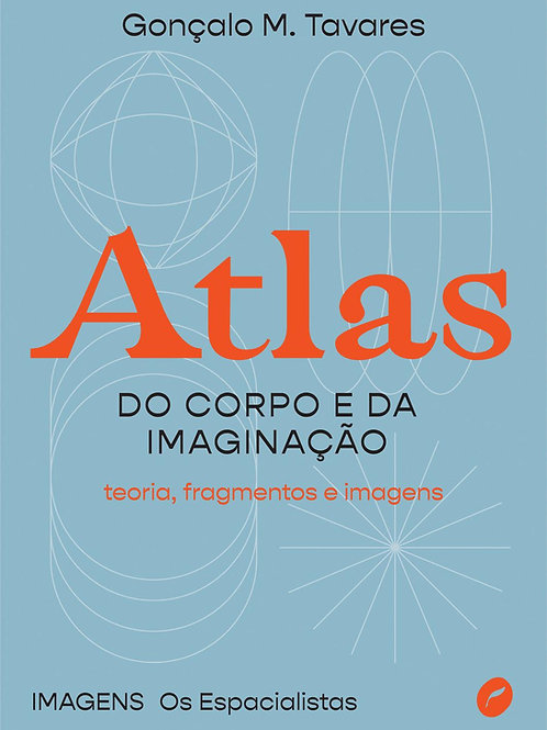 ATLAS DO CORPO E DA IMAGINAÇAO: TEORIA, FRAGMENTOS E IMAGENS - 1ªED.(2021)