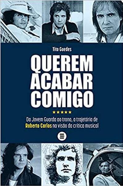 Querem Acabar Comigo: da Jovem Guarda ao Trono, a Trajetória de Roberto Carlos