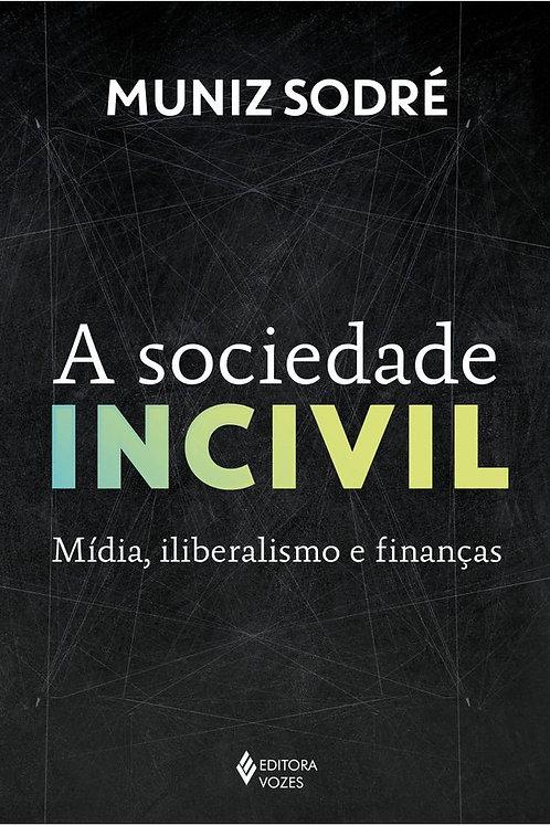A sociedade incivil -  Mídia, liberalismo e finanças
