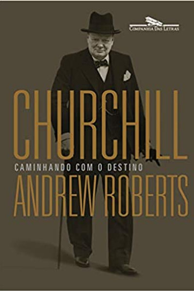 Churchill: Caminhando com o destino, de Andrew Roberts