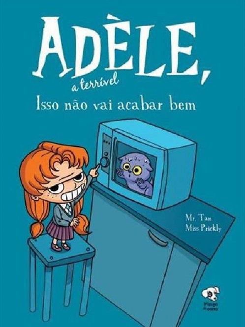 Isso não vai acabar bem (Adèle, a terrível – volume 1)