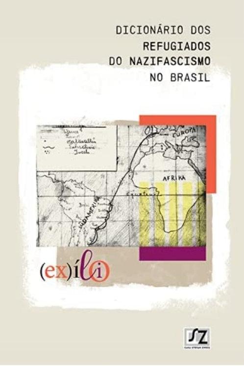 DICIONARIO DOS REFUGIADOS DO NAZIFASCISMO NO BRASIL - 1ªED.(2021)