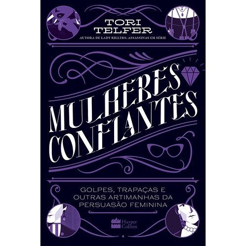 MULHERES CONFIANTES: GOLPES, TRAPAÇAS E OUTRAS ARTIMANHAS DA PERSUASAO FEMININA