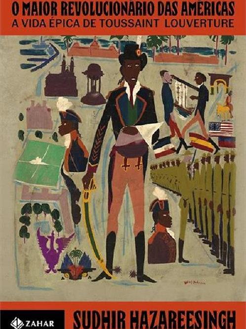 O maior revolucionário das Américas - A vida épica de Toussaint Louverture