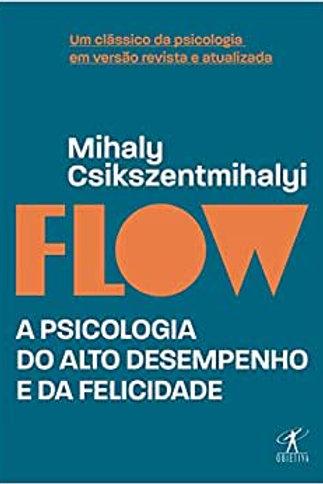 FLOW A Psicologia do Alto Desempenho e da Felicidade