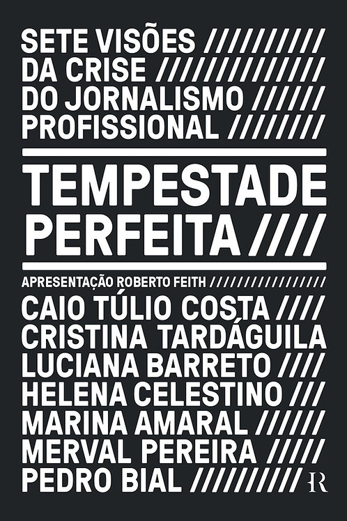 Tempestade Perfeita - Sete Visões da Crise do Jornalismo Profissional
