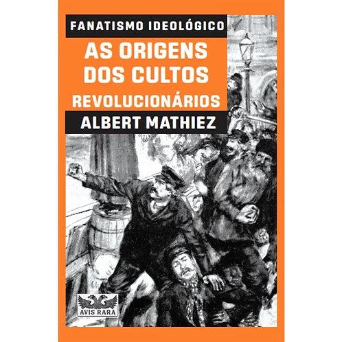 Fanatismo ideológico -  As origens dos cultos revolucionários