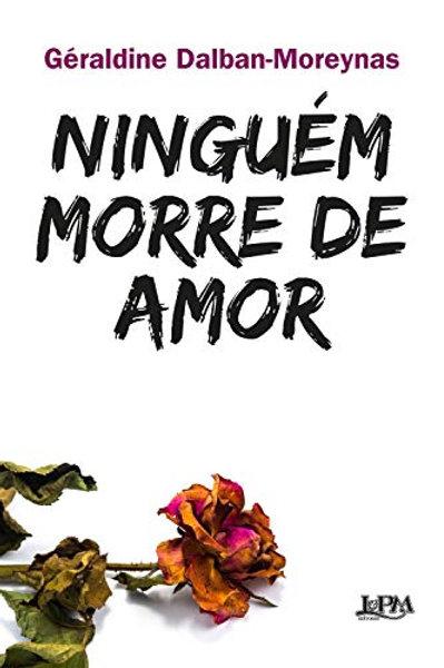 """Livro """"Ninguém morre de amor"""", de Géraldine Dalban-Moreynas"""