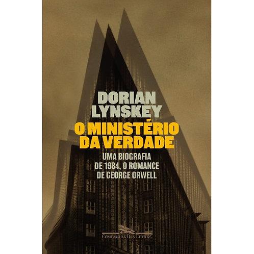 O Ministério da Verdade - Uma biografia de 1984, o romance de George Orwell