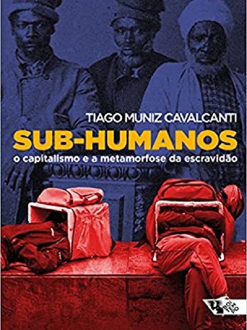 Sub-humanos - O capitalismo e a metamorfose da escravidão