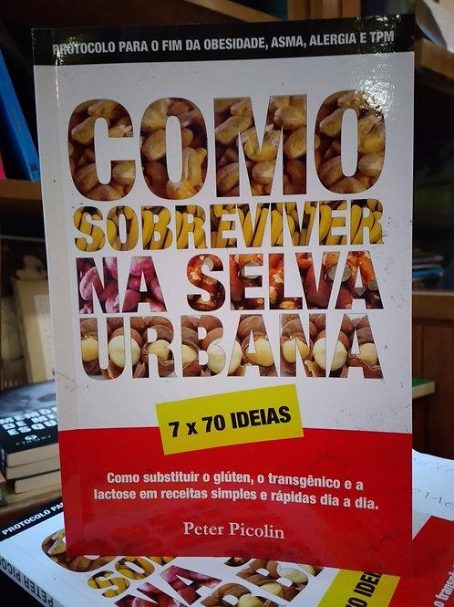 """Como Sobreviver na Selva Urbana"""", de Peter Picolin"""