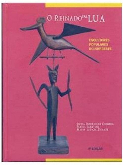 O reinado da lua: escultores populares do Nordeste