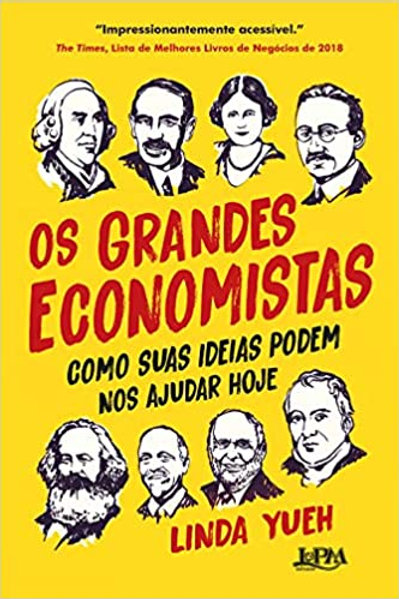Os Grandes Economistas: Como suas Ideias podem nos ajudar hoje - edição 2021