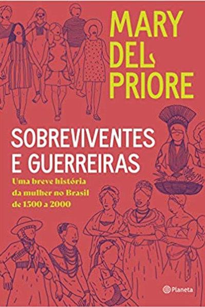 Sobreviventes e guerreiras:Uma breve história da mulher no brasil de 1500 a 2000