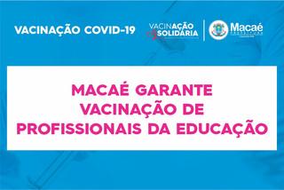 Covid-19: Macaé garante vacinação de profissionais da Educação