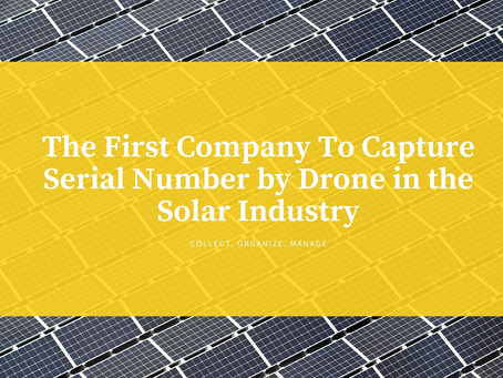 The First Company To Capture Serial Number by Drone in the Solar Industry