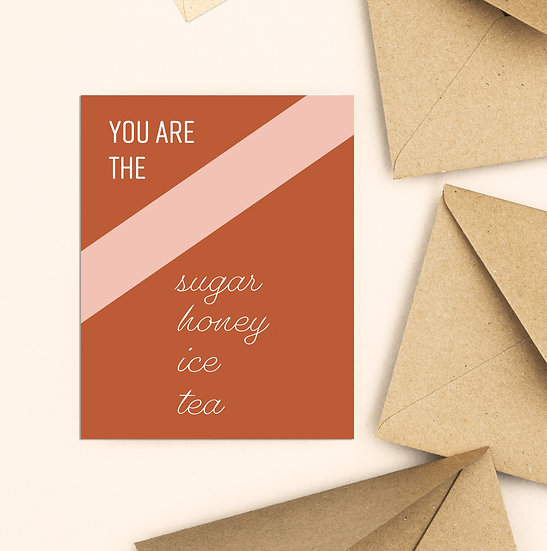 You are the Sugar Honey Ice Tea Card