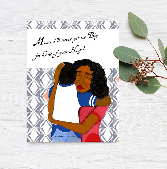 I'll never get too big for one of your hugs! Mother's Day Card