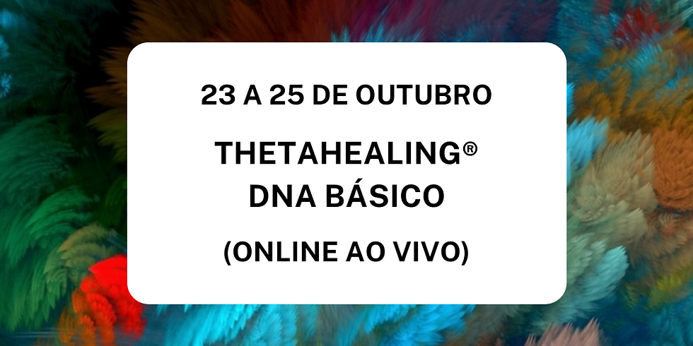 ThetaHealing® DNA Básico (Online Ao Vivo)