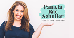 Pamela Rae Schuller: Comedian, Speaker, Advocate