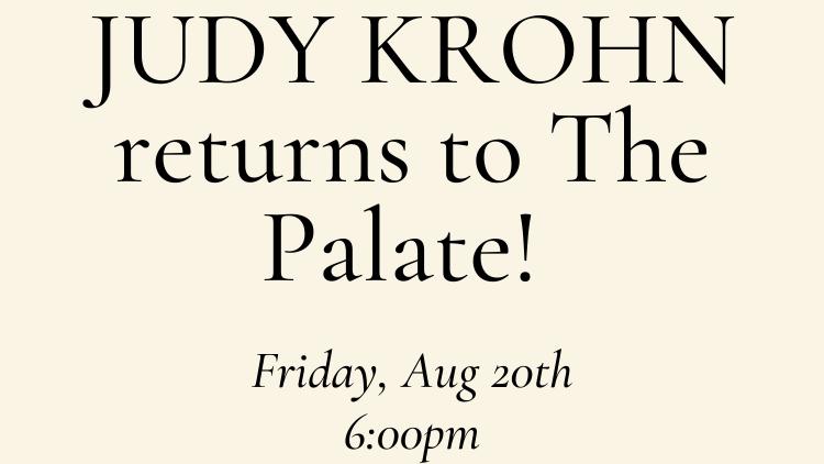 Judy Krohn returns to The Palate! Limited availability