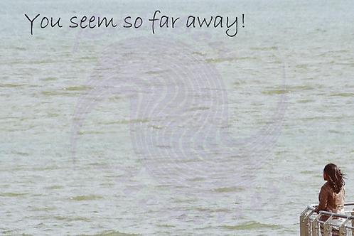 You Seem So Far Away