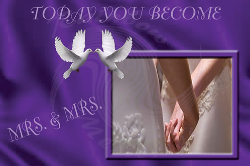 Today You Become Mrs. & Mrs.