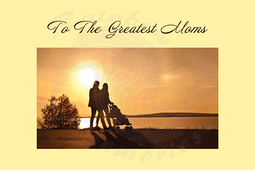 To The Greatest Moms