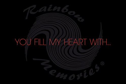 You Fill My Heart With...