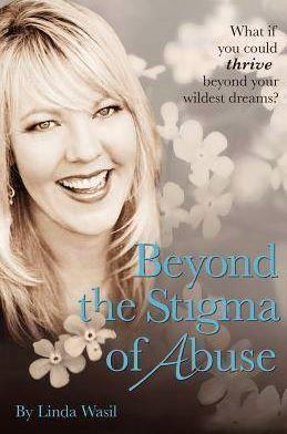 Beyond The Stigma Of Abuse by Linda Wasil