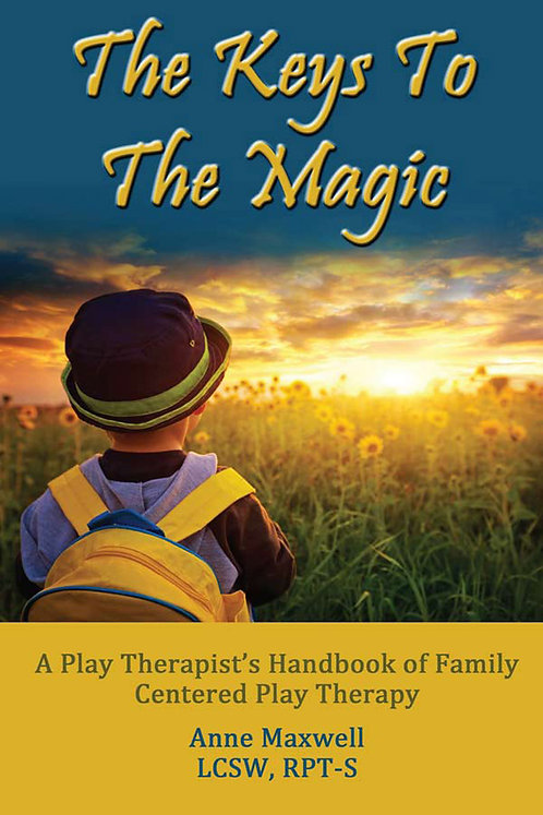 The Keys To The Magic: A Play Therapist's Handbook