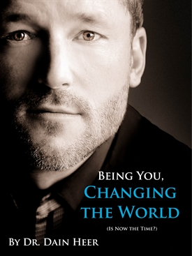 Being You, Changing The World by Dr. Dain Heer