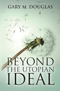 Beyond the Utopian Ideal by Gary M. Douglas
