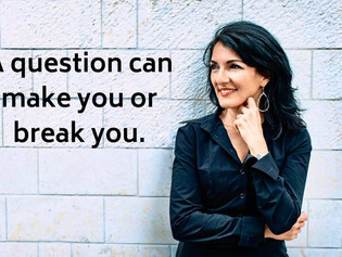 A question can make you or break you