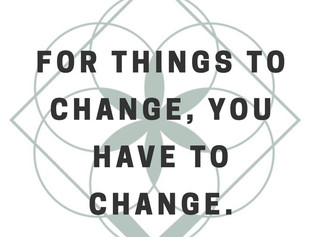 For Things To Change, You Have To Change