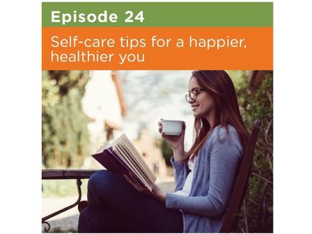Self-care tips for a happier, healthier you | Episode 24