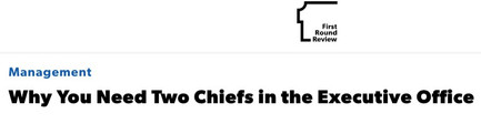 First Round Review - Why You Need Two Chiefs In The Executive Office - Firstround Review in Collaboration with Mark Organ