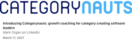 Introducing Categorynauts: growth coaching for category creating software leaders - Mark Organ