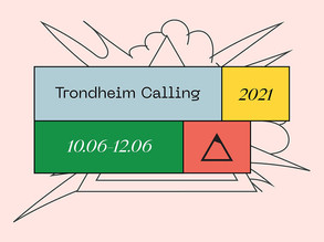Trondheim Calling Festival // June 10 - 12, 2021