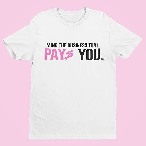 MIND THE BUSINESS THAT PAYS YOU T-SHIRT 3