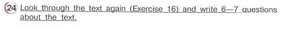 Look through the text again (Exercise 16) and write 6-7 questions about the text. Гдз по английскому 4 класс верещагина часть 2 урок 33 упражнение 24.