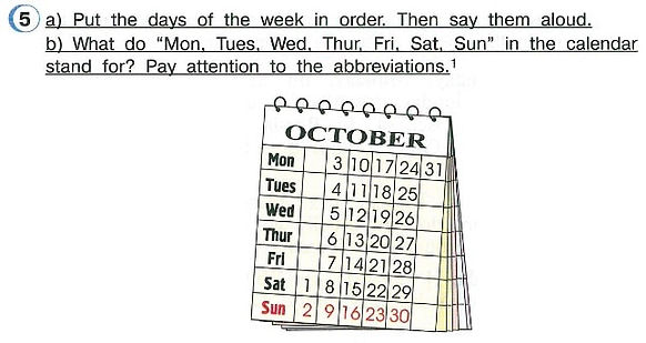 """a) Put the days of the week in order. Then say them aloud.  b) What do """"Mon, Tues, Wed, Thur, Fri, Sat, Sun"""" in the calendar stand for? Pay attention to the abbreviations. гдз 4 классу английскомуязыку учебнику"""