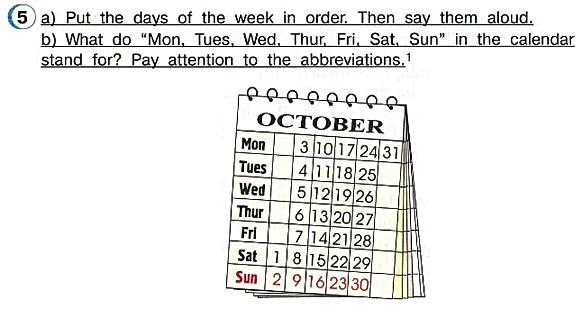 "a) Put the days of the week in order. Then say them aloud.  b) What do ""Mon, Tues, Wed, Thur, Fri, Sat, Sun"" in the calendar stand for? Pay attention to the abbreviations. гдз 4 классу английскому языку учебнику"