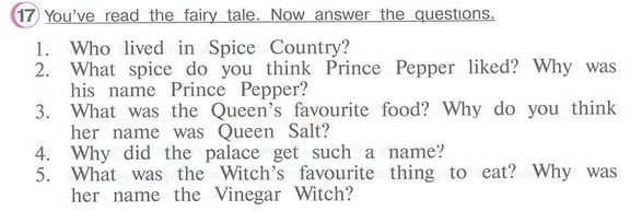 Who lived in Spice Country?What spice do you think Prince Pepper liked? Why was his name Prince Pepper?What was the Queen's favourite food? Why do you think her name was Queen Salt?Why did the palace get such a name?What was the Witch's favourite thing to eat? Why was her name the Vinegar Witch?