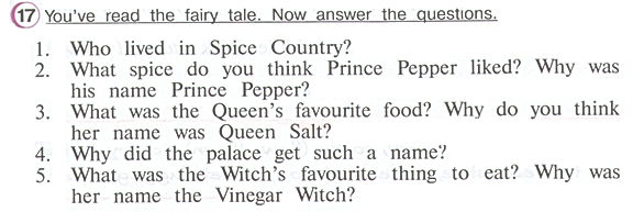 Who lived in Spice Country? What spice do you think Prince Pepper liked? Why was his name Prince Pepper? What was the Queen's favourite food? Why do you think her name was Queen Salt? Why did the palace get such a name? What was the Witch's favourite thing to eat? Why was her name the Vinegar Witch?