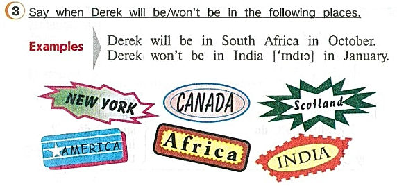гдз англ яз 4 класс верещагину Say when Derek will be/won't be in the following places.