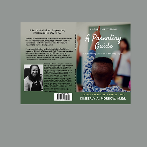 8 Pearls of Wisdom A Parenting Guide: Empowering Children is the Way to Go!