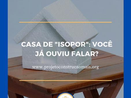 """Casa de """"isopor"""": a construção do futuro. Você já ouviu falar?"""