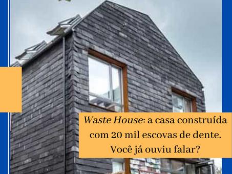 Waste House: a casa construída com 20 mil escovas de dente. Você já ouviu falar?